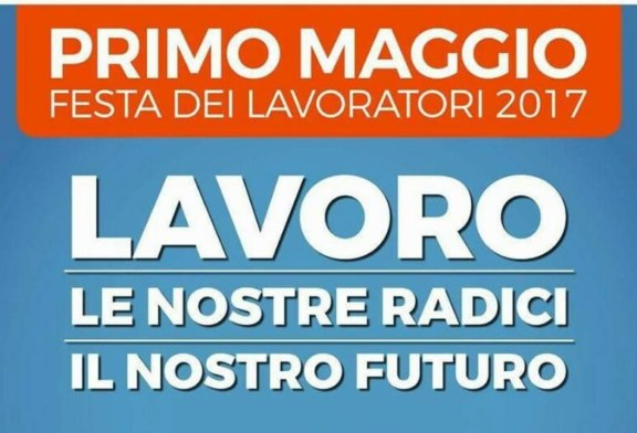 """""""Lavoro Le Nostre Radici Il Nostro Futuro"""", la manifestazione del 1 Maggio"""