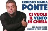 """Misilmeri, stasera Ernesto Maria Ponte con lo spettacolo """"ci vuole il vento in chiesa"""""""